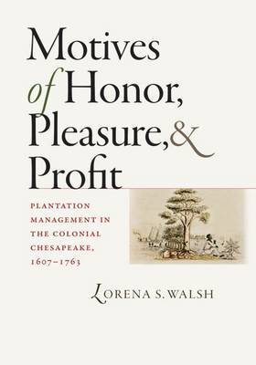 Motives of Honor, Pleasure, and Profit by Lorena S. Walsh