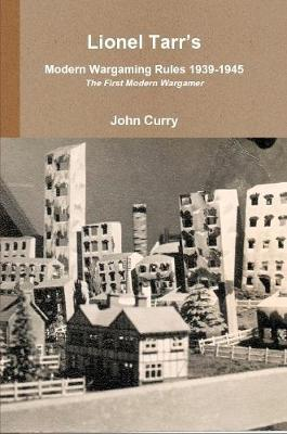 Lionel Tarr's Modern Wargaming Rules 1939-1945: the First Modern Wargamer by John Curry image