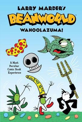 Beanworld: Book 1: Wahoolazuma! by Larry Marder