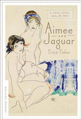 Aimee and Jaguar: A Love Story, Berlin 1943 by Erica Fischer image