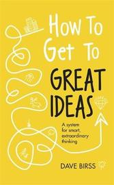 How to Get to Great Ideas by Dave Birss