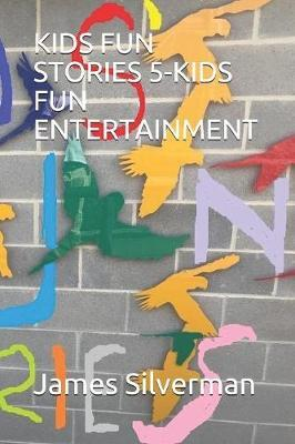 Kids Fun Stories 5-Kids Fun Entertainment by James Silverman
