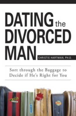 Dating the Divorced Man: Sort Through the Baggage to Decide If He's Right for You by Christie Hartman image