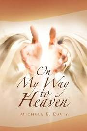 On My Way to Heaven by Michele E Davis