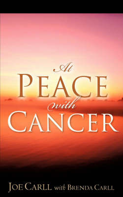 At Peace with Cancer by Joe, Carll