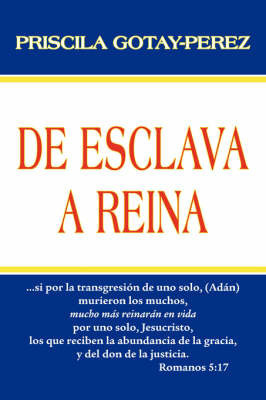 De Esclava A Reina by Priscila Gotay-Perez