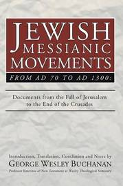 Jewish Messianic Movements from Ad 70 to Ad 1300 by George W Buchanan