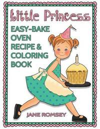 Little Princess Easy Bake Oven Recipe & Coloring Book by Jane Romsey