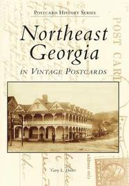 Northeast Georgia in Vintage Postcards by Gary L Doster