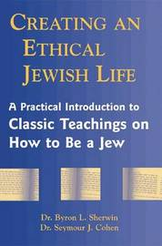 Creating an Ethical Jewish Life by Byron L. Sherwin