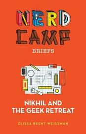 Nikhil and the Geek Retreat (Nerd Camp Briefs #1) by Elissa Brent Weissman