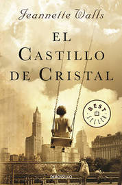 El Castillo de Cristal / The Glass Castle: A Memoir by Jeannette Walls