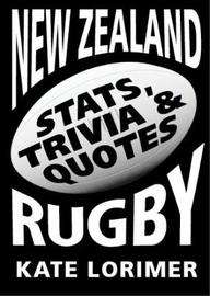 New Zealand Rugby: Stats, Trivia & Quotes by Kate Lorimer