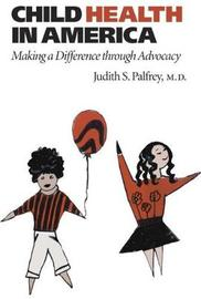 Child Health in America by Judith S. Palfrey
