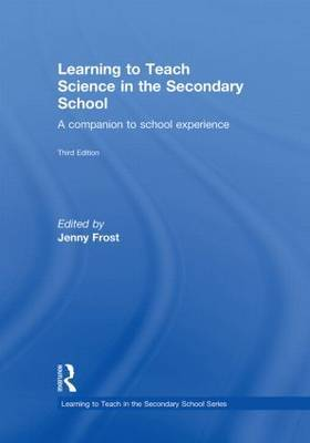 Learning to Teach Science in the Secondary School: A Companion to School Experience image