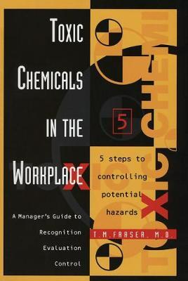 Toxic Chemicals in the Workplace by T.M. Fraser