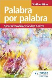 Palabra por Palabra Sixth Edition: Spanish Vocabulary for AQA A-level by Phil Turk