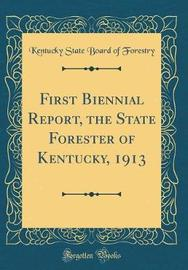 First Biennial Report, the State Forester of Kentucky, 1913 (Classic Reprint) by Kentucky State Board of Forestry