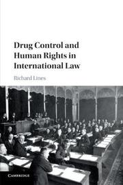 Drug Control and Human Rights in International Law by Richard Lines
