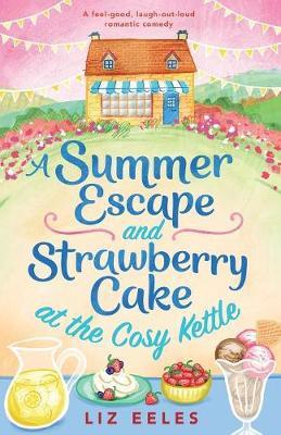 A Summer Escape and Strawberry Cake at the Cosy Kettle by Liz Eeles
