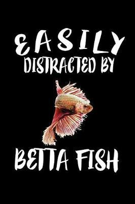 Easily Distracted By Betta Fish by Marko Marcus