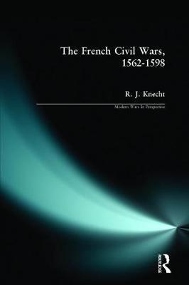 The French Civil Wars, 1562-1598 by R.J. Knecht