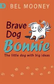 Brave Dog Bonnie by Bel Mooney