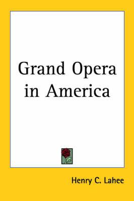 Grand Opera in America by Henry C Lahee image