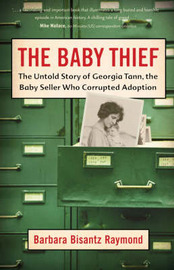 The Baby Thief: The Untold Story of Georgia Tann, the Baby Seller Who Corrupted Adoption by Barbara Raymond image
