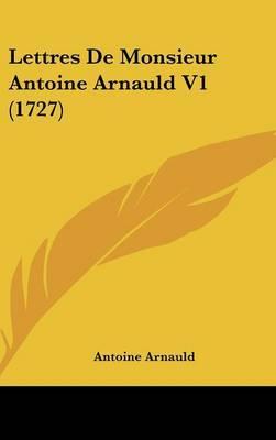 Lettres De Monsieur Antoine Arnauld V1 (1727) by Antoine Arnauld image
