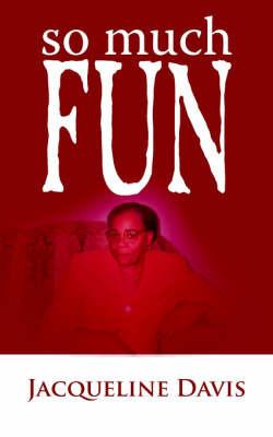 So Much Fun by Jacqueline Davis