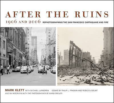 After the Ruins, 1906 and 2006: Rephotographing the San Francisco Earthquake and Fire by Philip L Fradkin