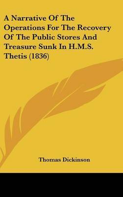 A Narrative of the Operations for the Recovery of the Public Stores and Treasure Sunk in H.M.S. Thetis (1836) by Thomas Dickinson
