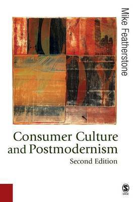 Consumer Culture and Postmodernism by Mike Featherstone