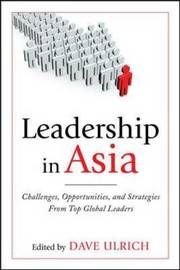 Leadership in Asia: Challenges, Opportunities, and Strategies From Top Global Leaders by Dave Ulrich