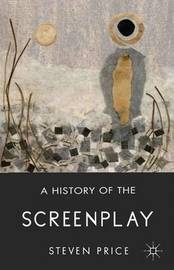 A History of the Screenplay by S Price