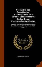 Geschichte Des Europaischen Staatensystems Vom Zeitalter Der Reformation Bis Zur Ersten Franzosischen Revolution by Hans Heinr Vogeli image