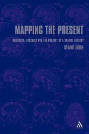 Mapping the Present: Heidegger, Foucault and the Project of a Spatial History by Stuart Elden image