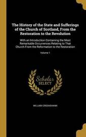 The History of the State and Sufferings of the Church of Scotland, from the Restoration to the Revolution by William Crookshank