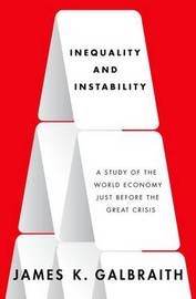 Inequality and Instability by James Kenneth Galbraith