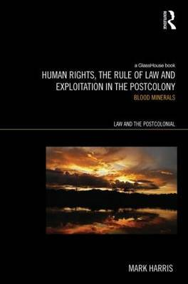 Human Rights, the Rule of Law and Exploitation in the Postcolony by Mark Harris