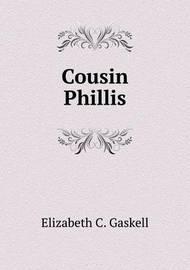 Cousin Phillis by Gaskell Elizabeth Cleghorn