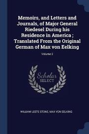 Memoirs, and Letters and Journals, of Major General Riedesel During His Residence in America; Translated from the Original German of Max Von Eelking; Volume 2 by William Leete Stone