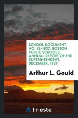 School Document No. 12-1937, Boston Public Schools; Annual Report of the Superintendent, December, 1937 by Arthur L Gould