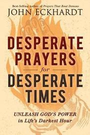 Desperate Prayers for Desperate Times by John Eckhardt image