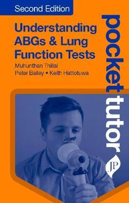 Pocket Tutor Understanding ABGs & Lung Function Tests by Muhunthan Thillai