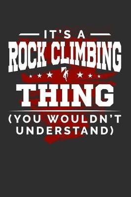 It's Rock climbing Thing You Wouldn't Understand by Darren Sport