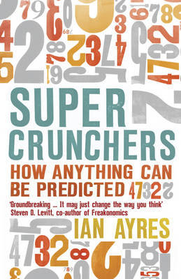 Supercrunchers: How Anything Can be Predicted by Ian Ayres image