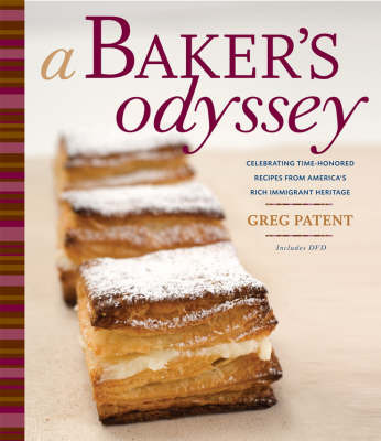 A Baker's Odyssey: Celebrating Time-honored Recipes from America's Rich Immigrant Heritage by Greg Patent image