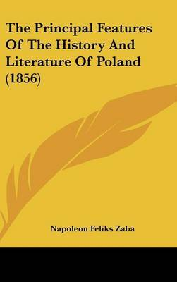The Principal Features Of The History And Literature Of Poland (1856) by Napoleon Feliks Zaba image